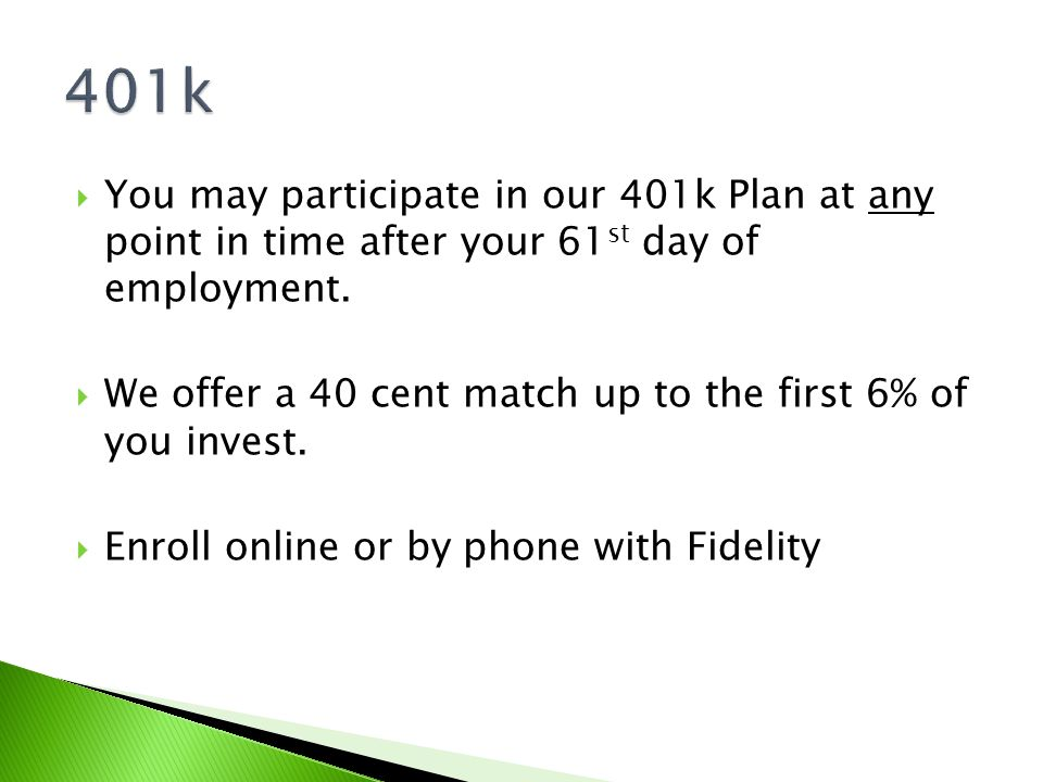  You may participate in our 401k Plan at any point in time after your 61 st day of employment.