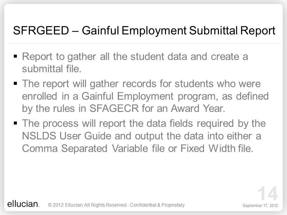 14 September 17, 2012 SFRGEED – Gainful Employment Submittal Report  Report to gather all the student data and create a submittal file.  The report