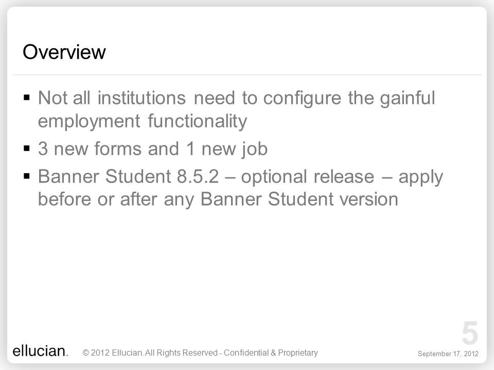 5 September 17, 2012 Overview  Not all institutions need to configure the gainful employment functionality  3 new forms and 1 new job  Banner Stude