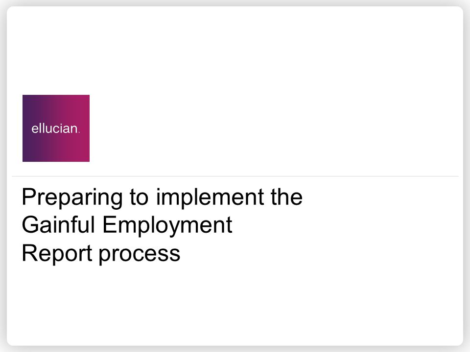 Preparing to implement the Gainful Employment Report process