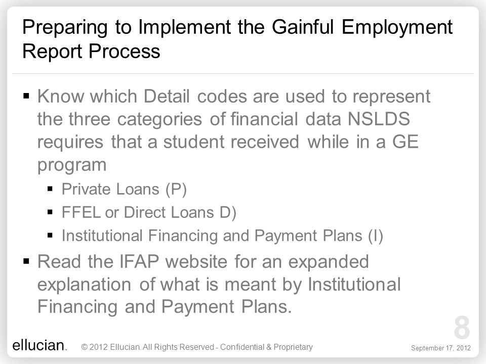 9 September 17, 2012 Preparing to Implement the Gainful Employment Report Process © 2012 Ellucian.