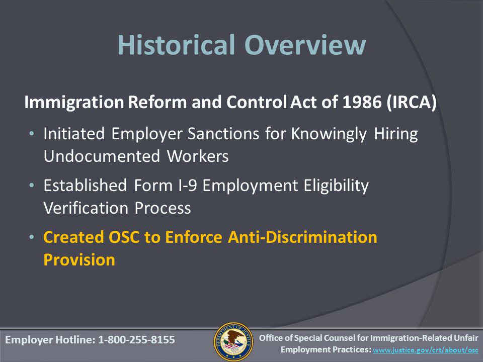 Historical Overview Employer Hotline: 1-800-255-8155 Office of Special Counsel for Immigration-Related Unfair Employment Practices: www.justice.gov/crt/about/osc