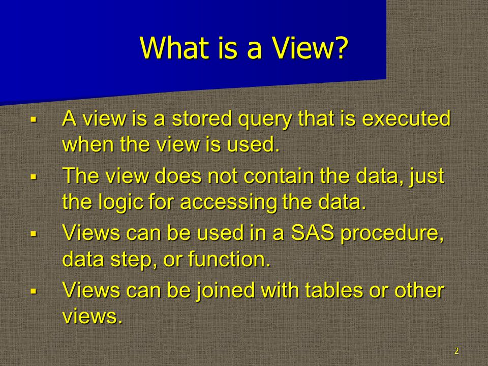 What is a View.  A view is a stored query that is executed when the view is used.