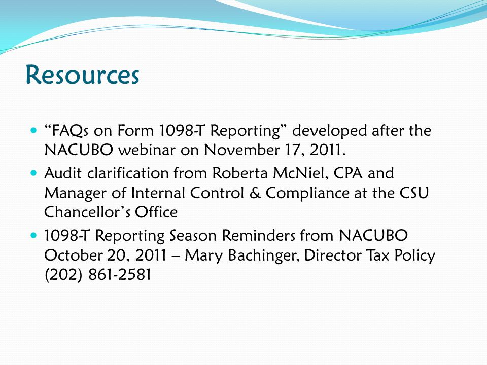 Resources FAQs on Form 1098-T Reporting developed after the NACUBO webinar on November 17, 2011.