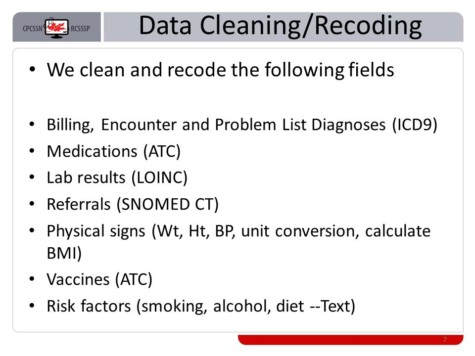 Data Cleaning/Recoding We clean and recode the following fields Billing, Encounter and Problem List Diagnoses (ICD9) Medications (ATC) Lab results (LOINC) Referrals (SNOMED CT) Physical signs (Wt, Ht, BP, unit conversion, calculate BMI) Vaccines (ATC) Risk factors (smoking, alcohol, diet --Text) 7