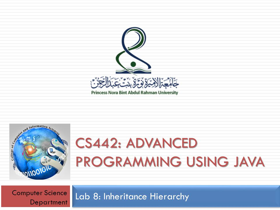 CS442: ADVANCED PROGRAMMING USING JAVA Lab 8: Inheritance Hierarchy Computer Science Department
