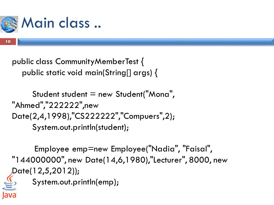 Main class.. 10 public class CommunityMemberTest { public static void main(String[] args) { Student student = new Student(