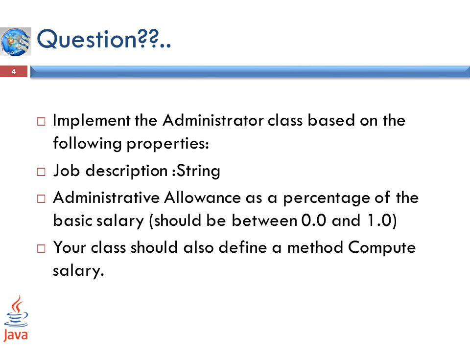 Question??.. 4  Implement the Administrator class based on the following properties:  Job description :String  Administrative Allowance as a percen