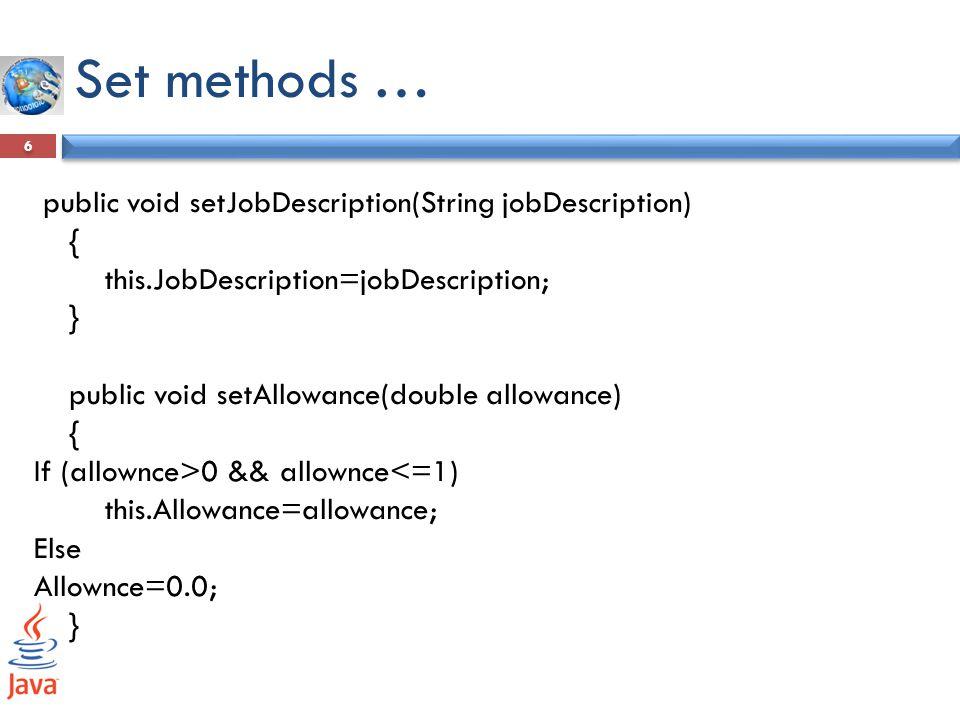 Get methods … 7 public String getJobDescription() { return JobDescription; } public double getAllowance() { return Allowance; }
