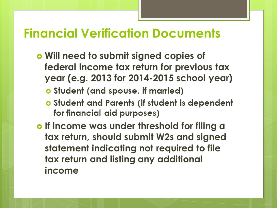 Financial Verification Documents  Will need to submit signed copies of federal income tax return for previous tax year (e.g.