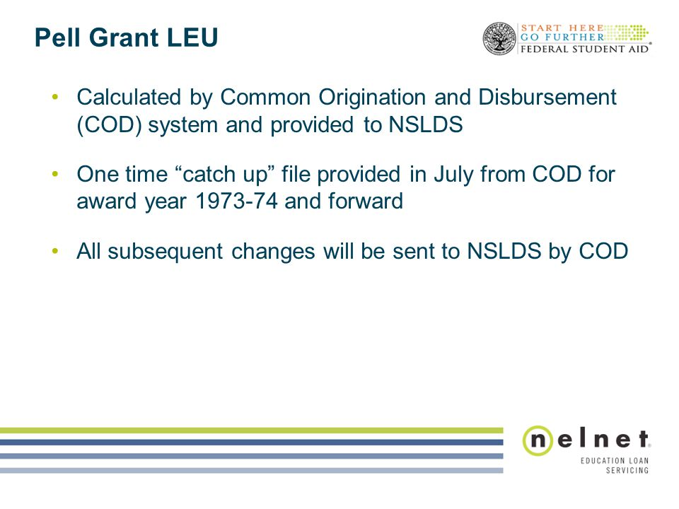 """Pell Grant LEU Calculated by Common Origination and Disbursement (COD) system and provided to NSLDS One time """"catch up"""" file provided in July from COD"""