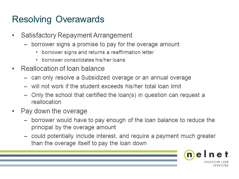 Resolving Overawards Satisfactory Repayment Arrangement –borrower signs a promise to pay for the overage amount borrower signs and returns a reaffirma
