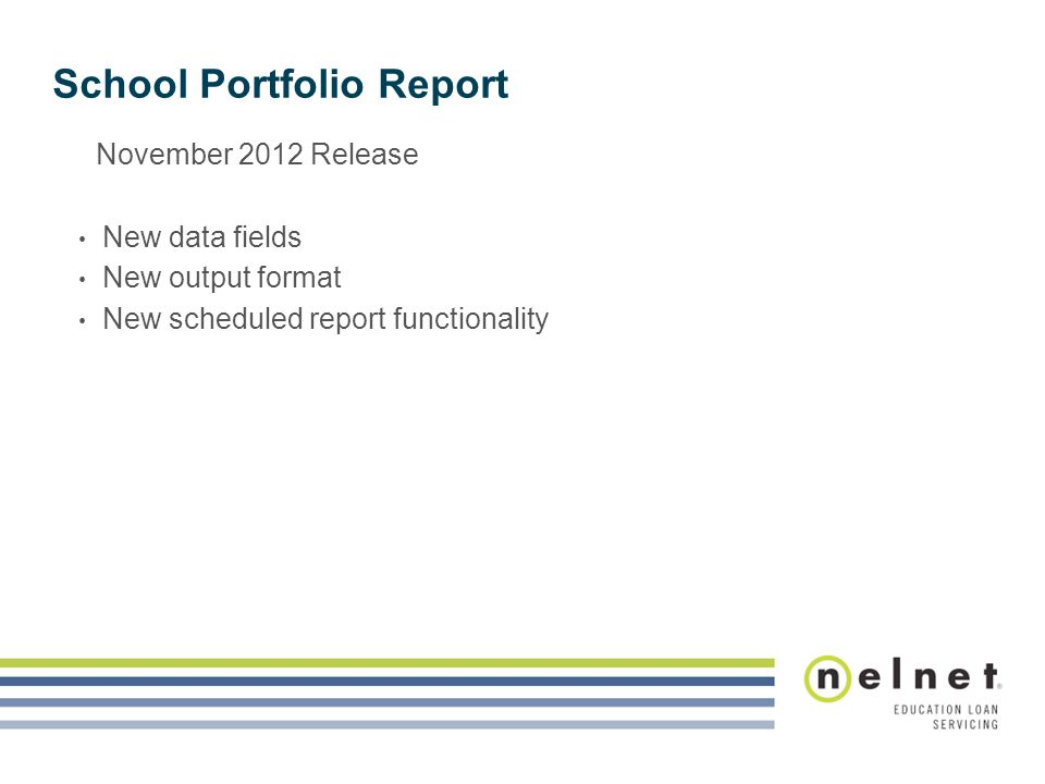 School Portfolio Report November 2012 Release New data fields New output format New scheduled report functionality