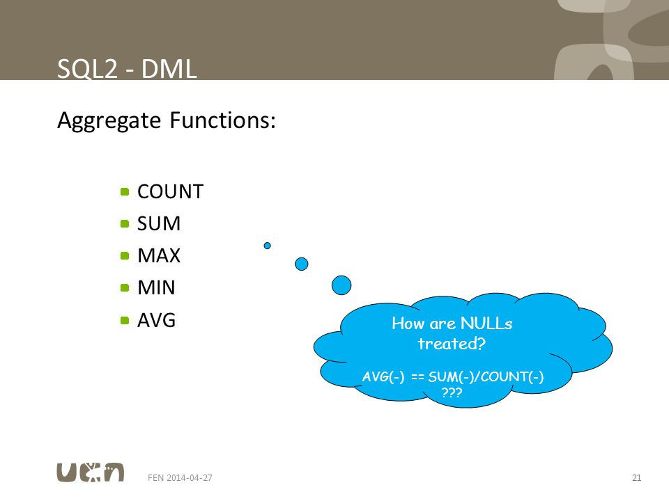 FEN 2014-04-2721 SQL2 - DML Aggregate Functions: COUNT SUM MAX MIN AVG How are NULLs treated.