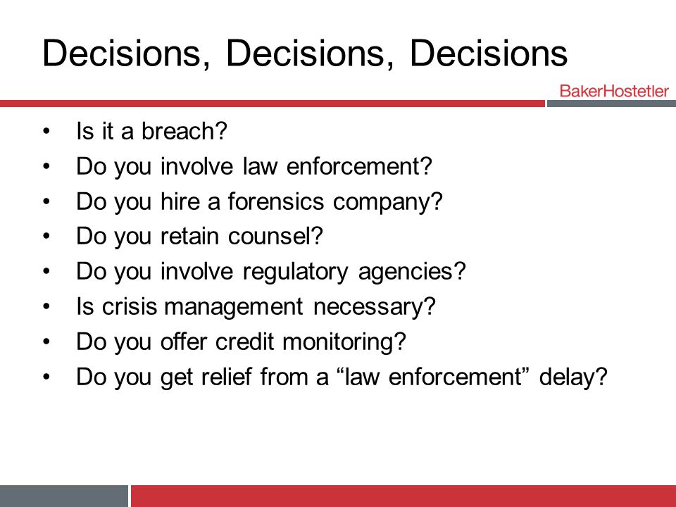 Decisions, Decisions, Decisions Is it a breach.Do you involve law enforcement.