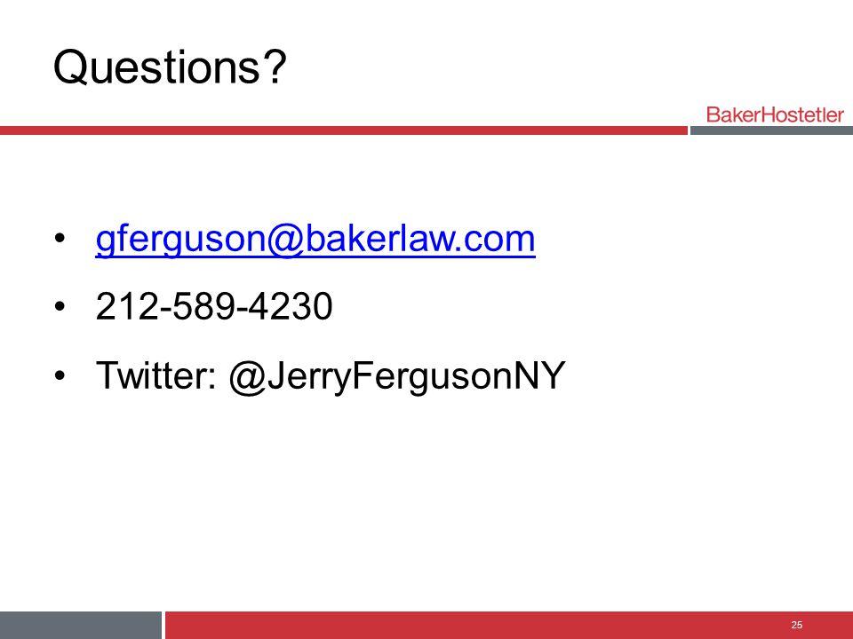 Questions? gferguson@bakerlaw.com 212-589-4230 Twitter: @JerryFergusonNY 25