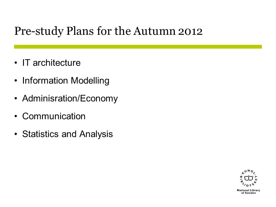 Pre-study Plans for the Autumn 2012 IT architecture Information Modelling Adminisration/Economy Communication Statistics and Analysis