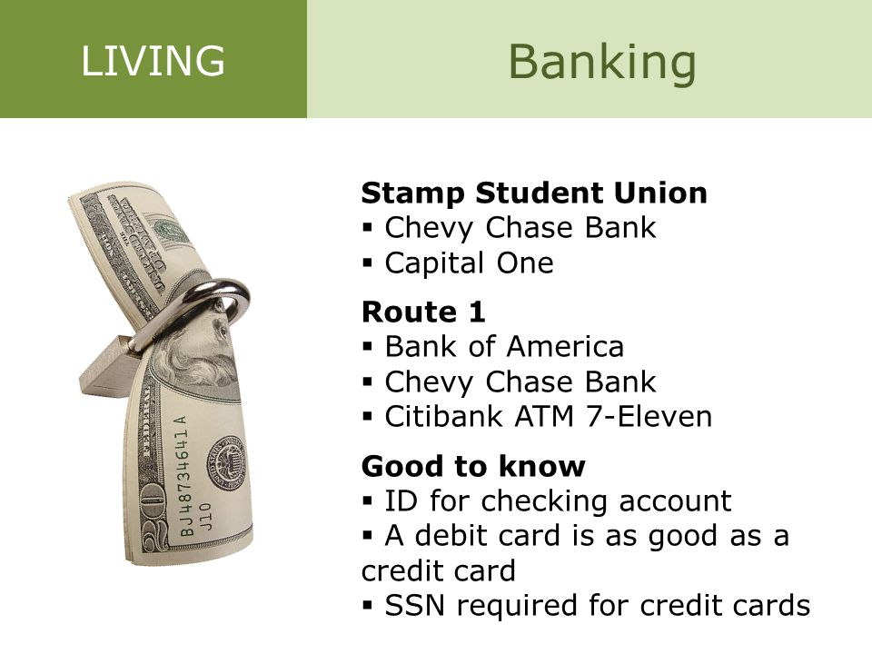 Banking LIVING Stamp Student Union  Chevy Chase Bank  Capital One Route 1  Bank of America  Chevy Chase Bank  Citibank ATM 7-Eleven Good to know