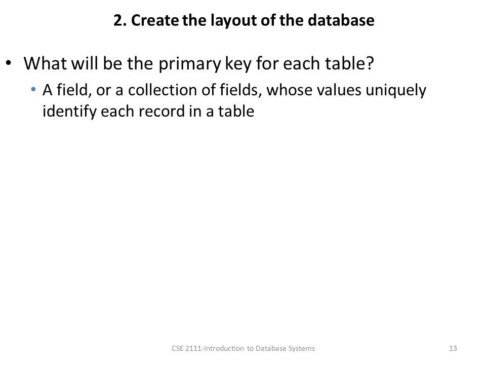 2. Create the layout of the database What will be the primary key for each table.