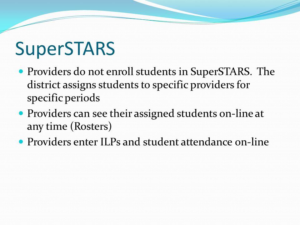SuperSTARS Providers do not enroll students in SuperSTARS.
