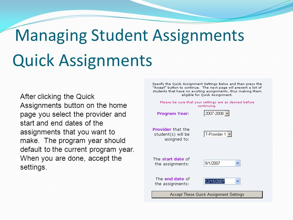 Quick Assignments Managing Student Assignments After clicking the Quick Assignments button on the home page you select the provider and start and end dates of the assignments that you want to make.