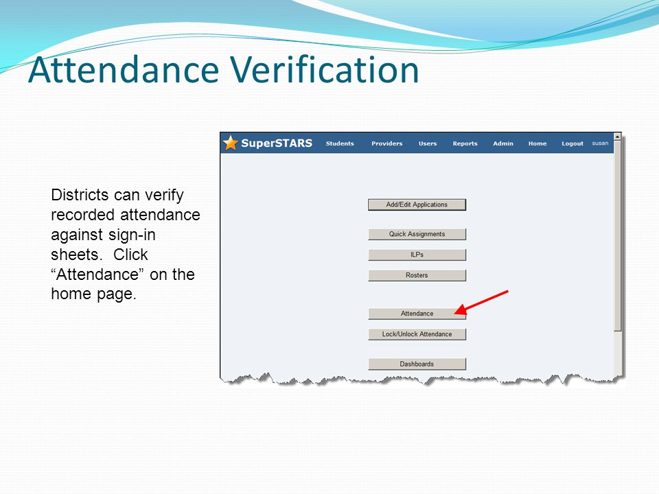 Attendance Verification Districts can verify recorded attendance against sign-in sheets.