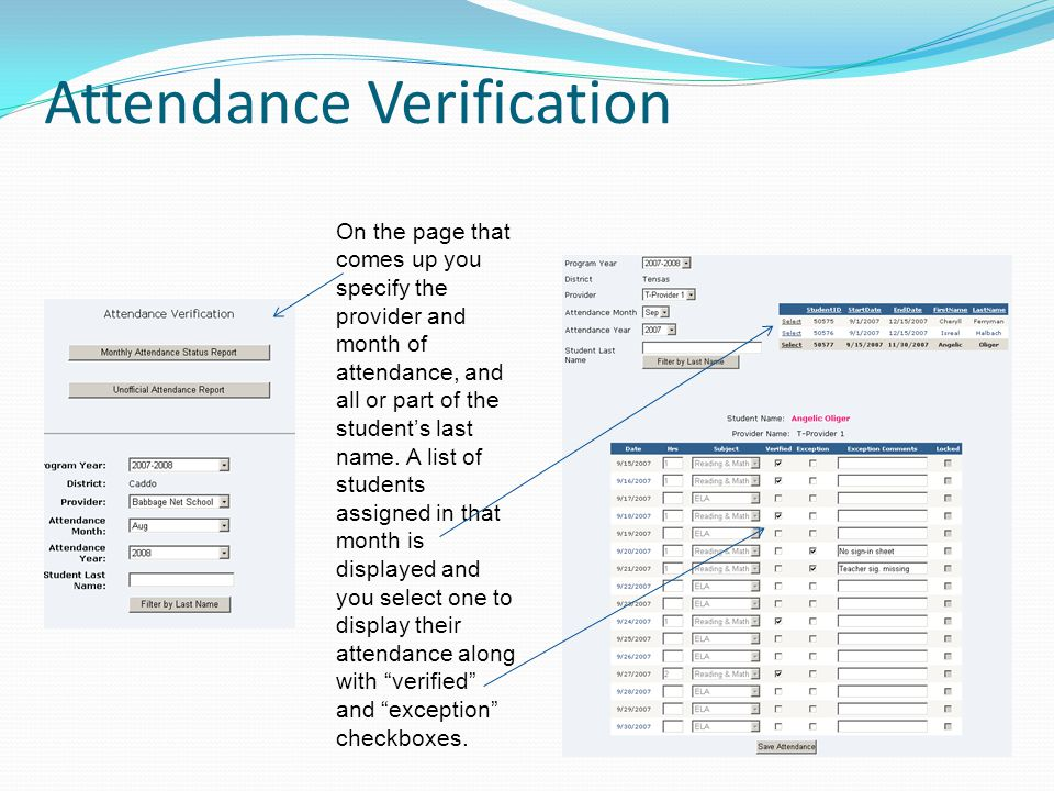 Attendance Verification On the page that comes up you specify the provider and month of attendance, and all or part of the student's last name.