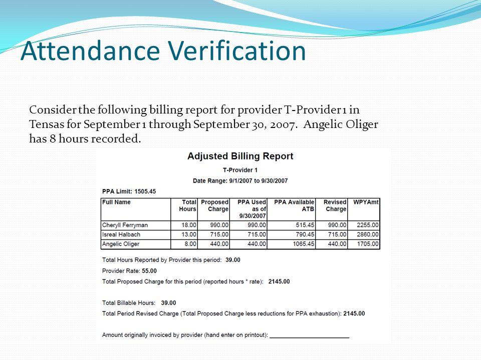 Attendance Verification Consider the following billing report for provider T-Provider 1 in Tensas for September 1 through September 30, 2007.