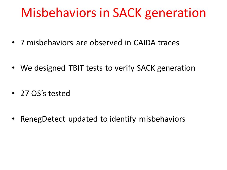 Misbehaviors in SACK generation 7 misbehaviors are observed in CAIDA traces We designed TBIT tests to verify SACK generation 27 OS's tested RenegDetect updated to identify misbehaviors
