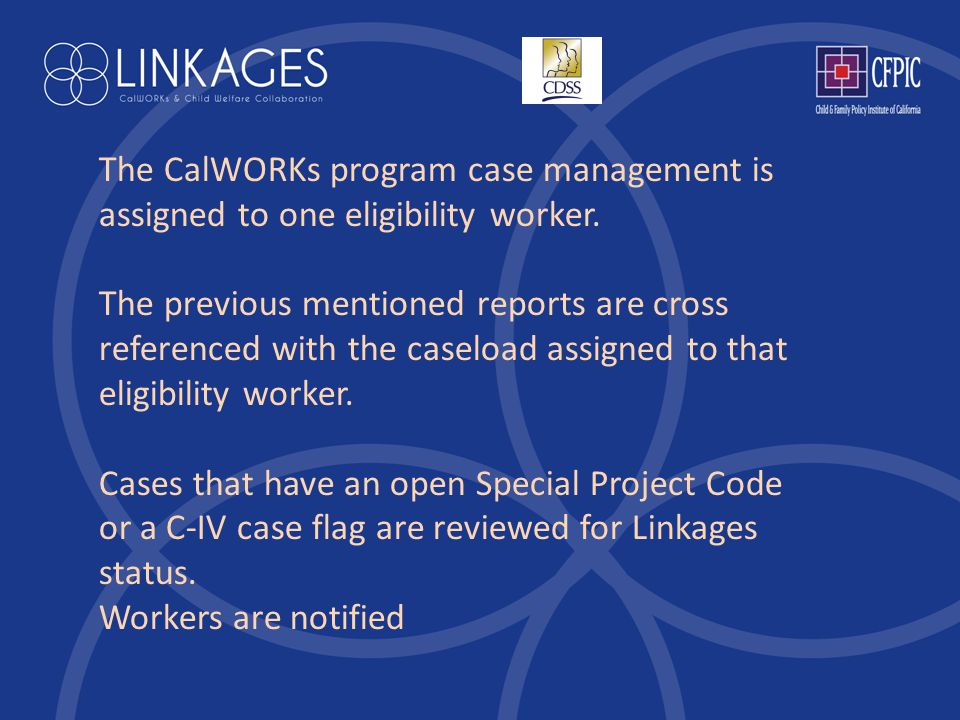 The CalWORKs program case management is assigned to one eligibility worker.
