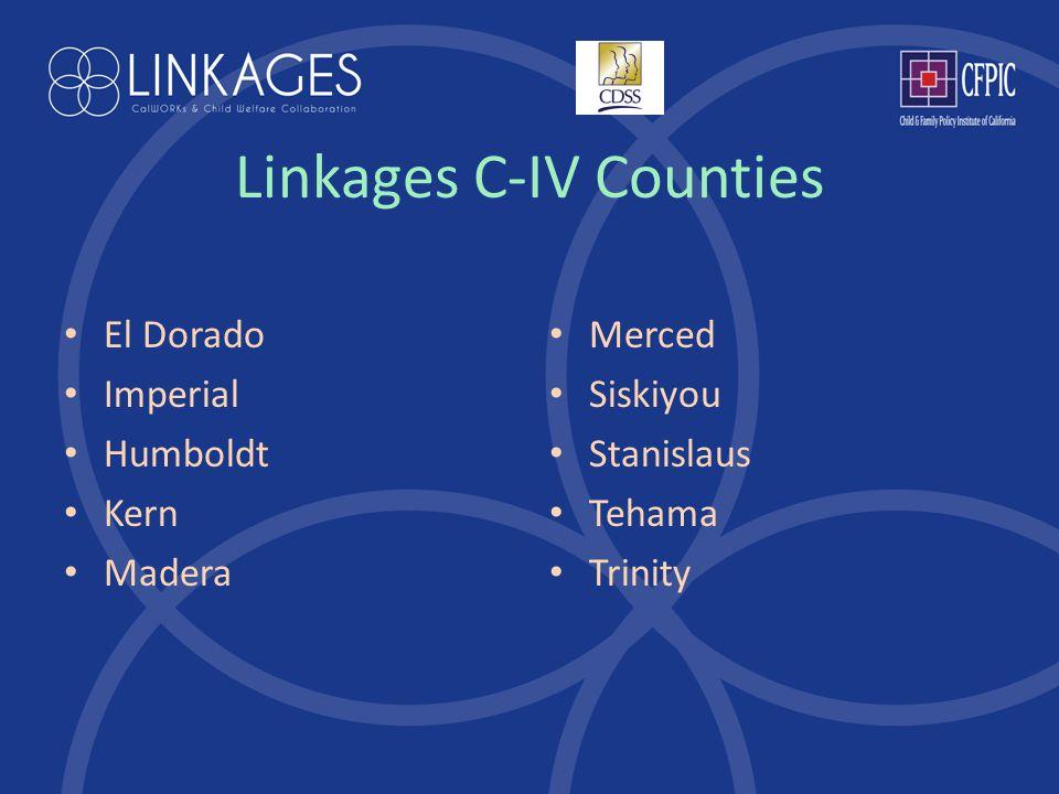 Linkages C-IV Counties El Dorado Imperial Humboldt Kern Madera Merced Siskiyou Stanislaus Tehama Trinity