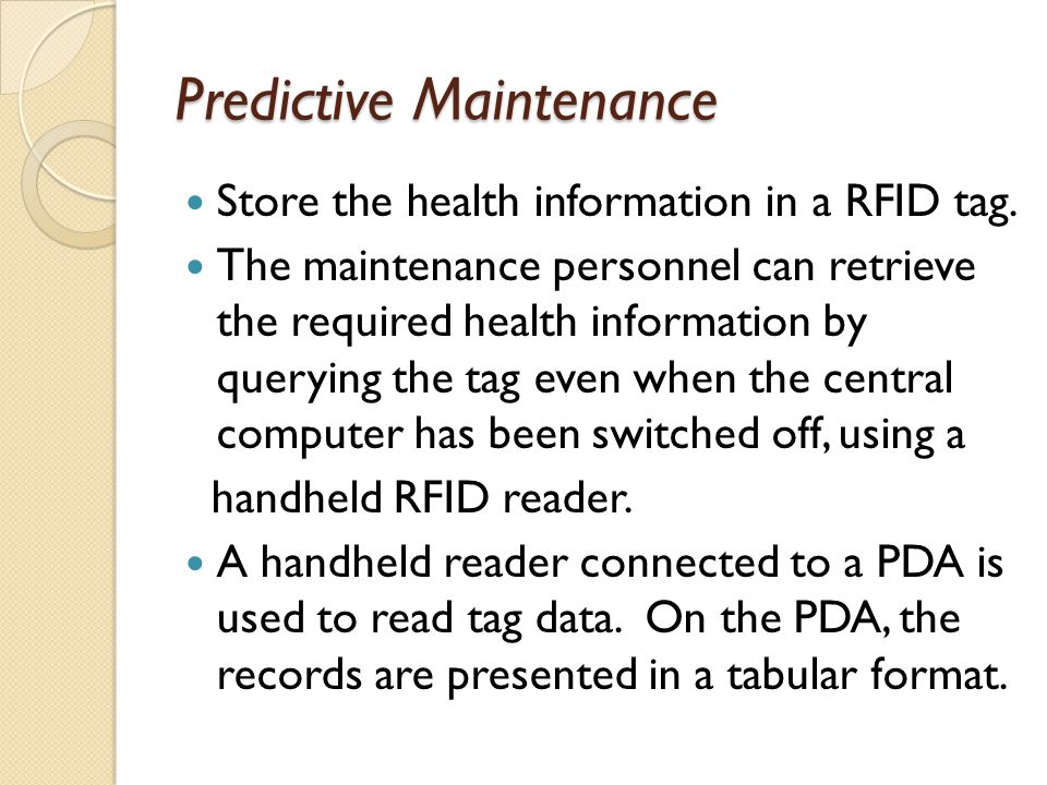 Predictive Maintenance Store the health information in a RFID tag. The maintenance personnel can retrieve the required health information by querying