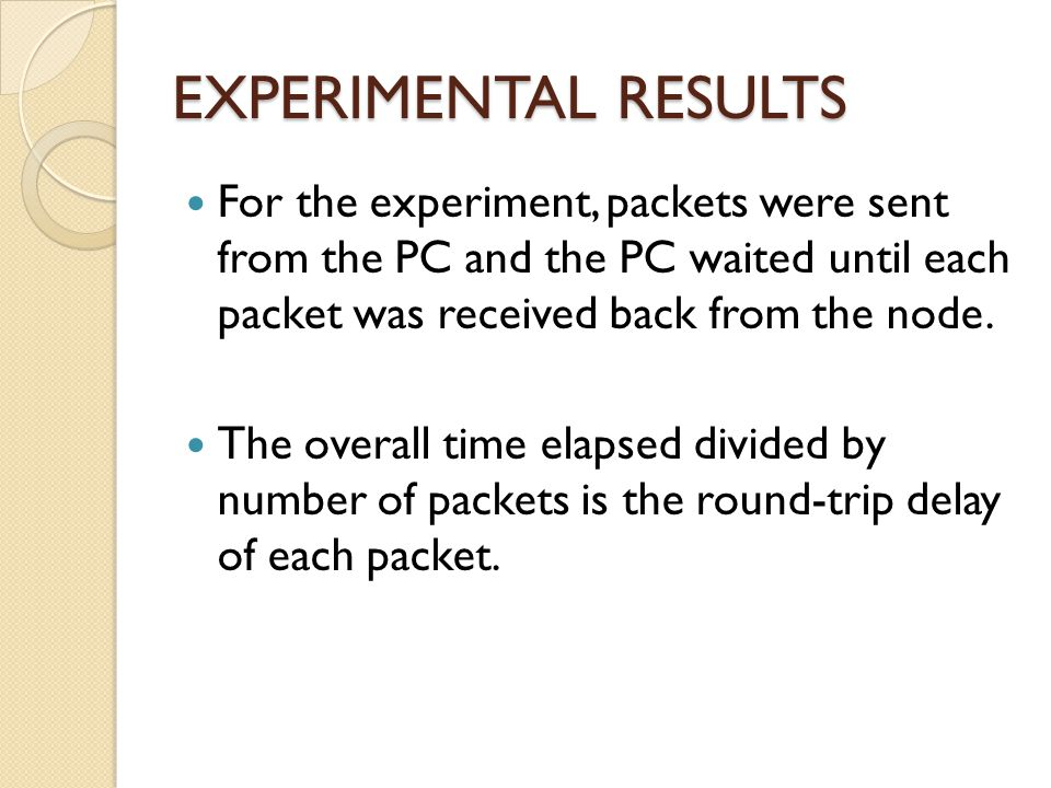 EXPERIMENTAL RESULTS For the experiment, packets were sent from the PC and the PC waited until each packet was received back from the node. The overal