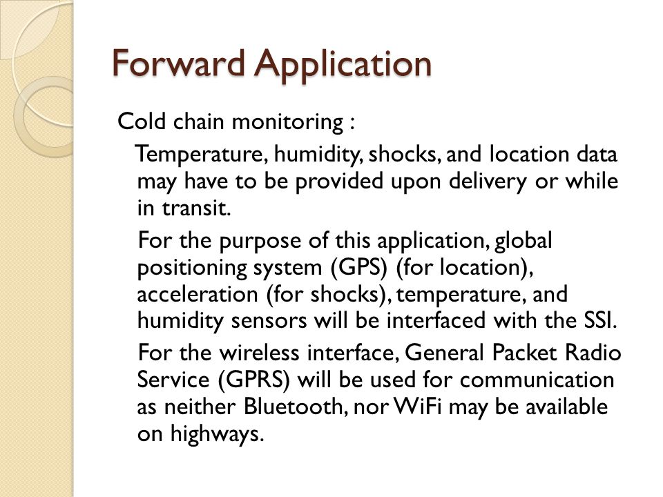 Forward Application Cold chain monitoring : Temperature, humidity, shocks, and location data may have to be provided upon delivery or while in transit