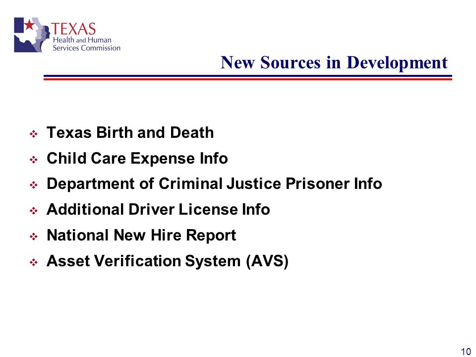 New Sources in Development  Texas Birth and Death  Child Care Expense Info  Department of Criminal Justice Prisoner Info  Additional Driver License Info  National New Hire Report  Asset Verification System (AVS) 10