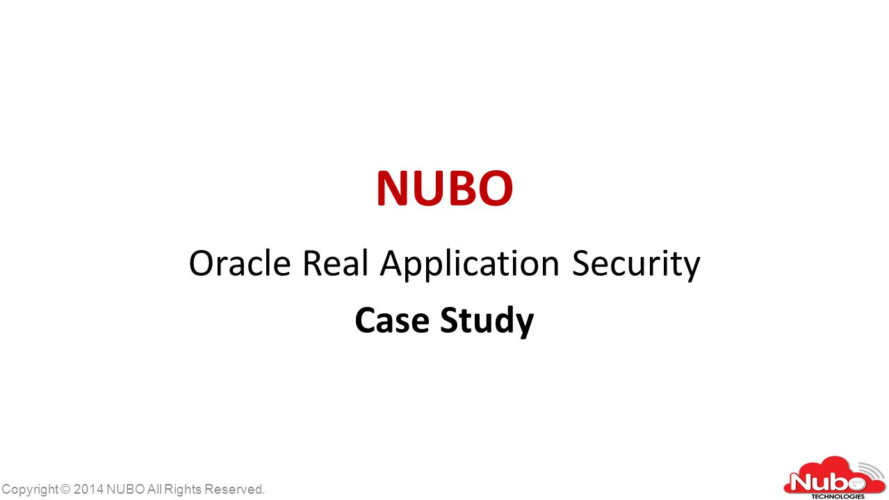 Copyright © 2014 NUBO All Rights Reserved. NUBO Oracle Real Application Security Case Study