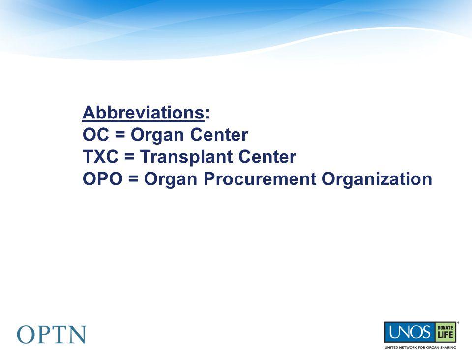 Abbreviations: OC = Organ Center TXC = Transplant Center OPO = Organ Procurement Organization