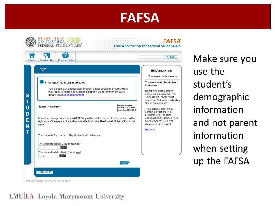 FAFSA Make sure you use the student's demographic information and not parent information when setting up the FAFSA