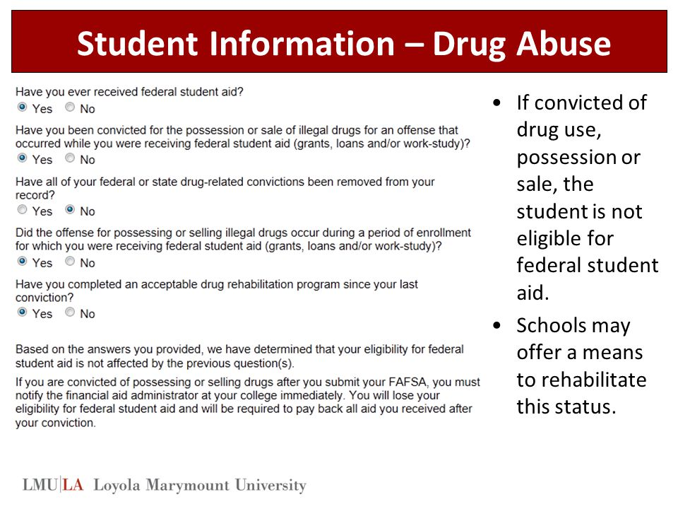 Student Information – Drug Abuse If convicted of drug use, possession or sale, the student is not eligible for federal student aid.