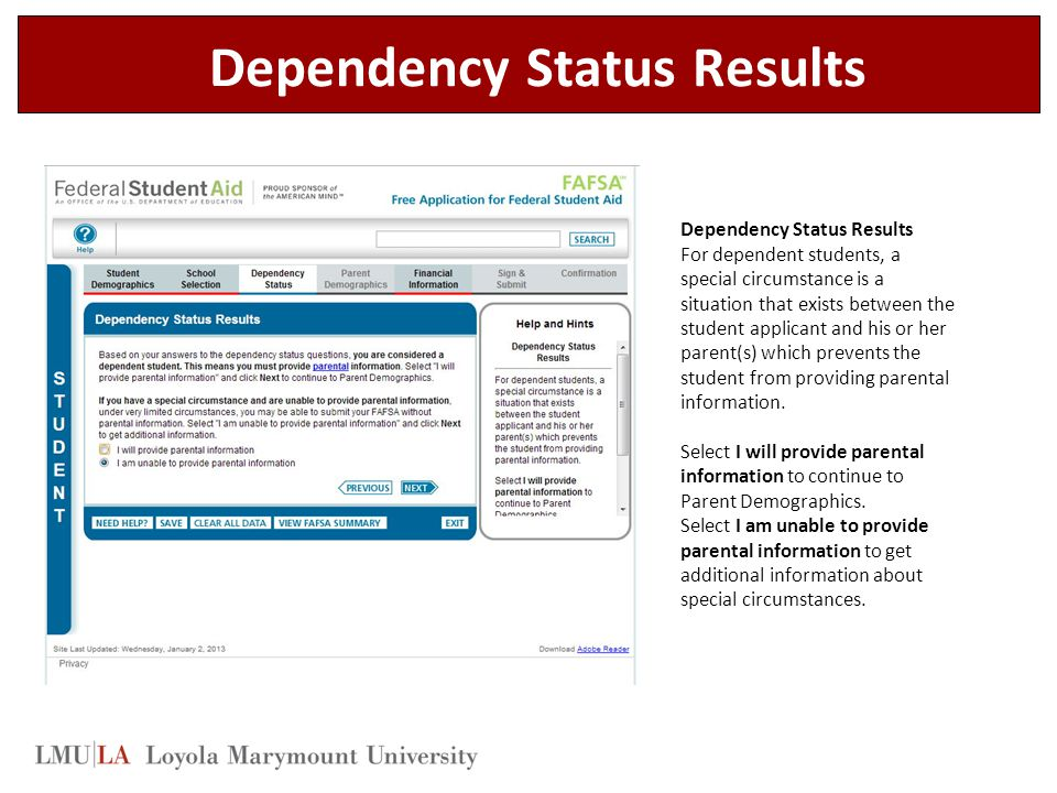 Dependency Status Results For dependent students, a special circumstance is a situation that exists between the student applicant and his or her parent(s) which prevents the student from providing parental information.
