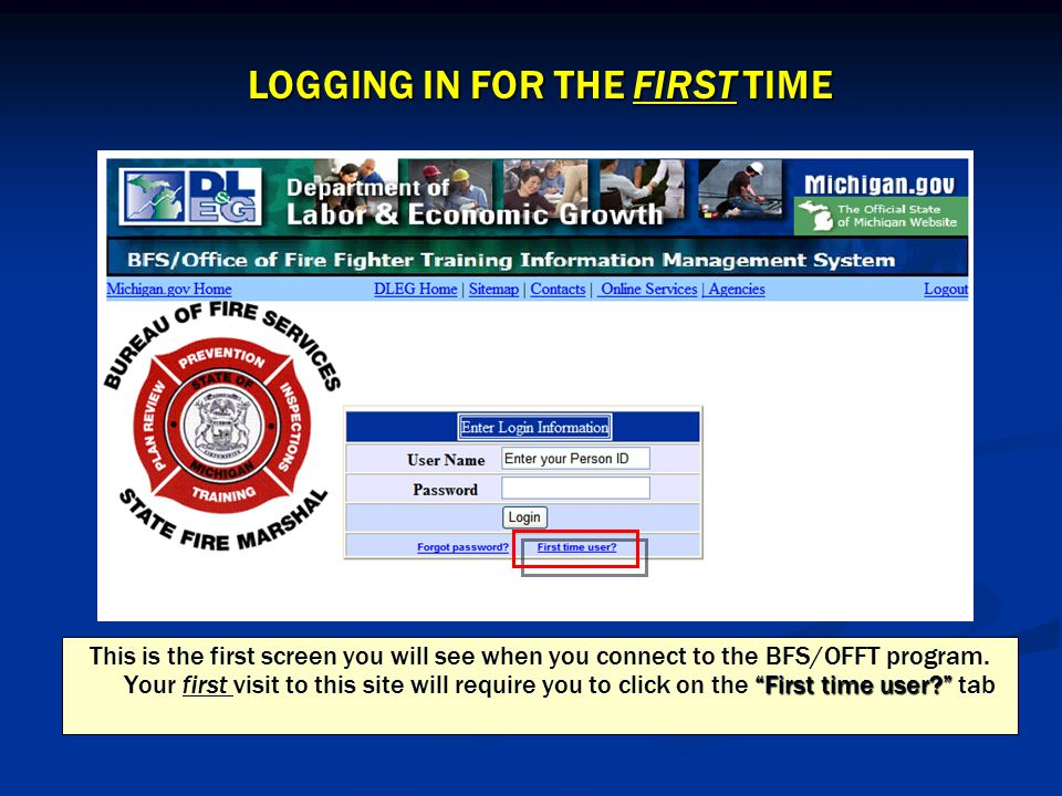 LOGGING IN FOR THE FIRST TIME First time user? This is the first screen you will see when you connect to the BFS/OFFT program.