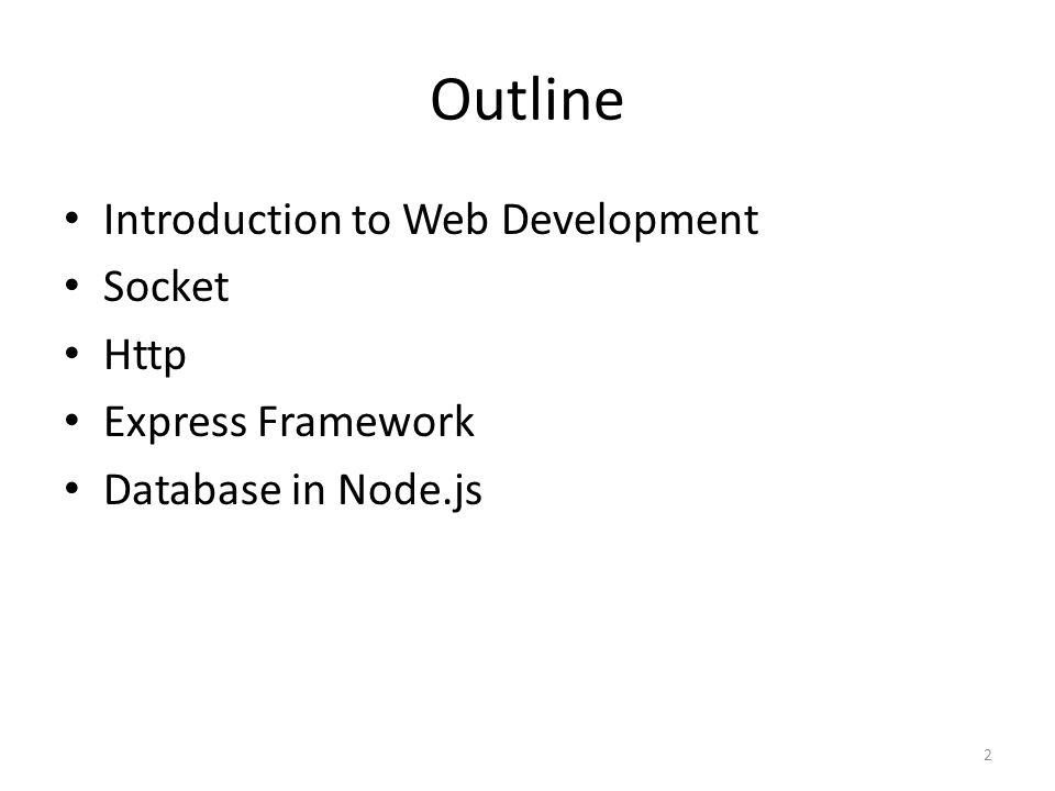 Outline Introduction to Web Development Socket Http Express Framework Database in Node.js 2