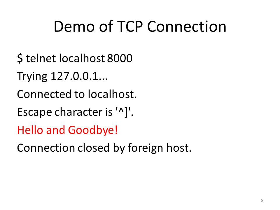 Demo of TCP Connection $ telnet localhost 8000 Trying 127.0.0.1...