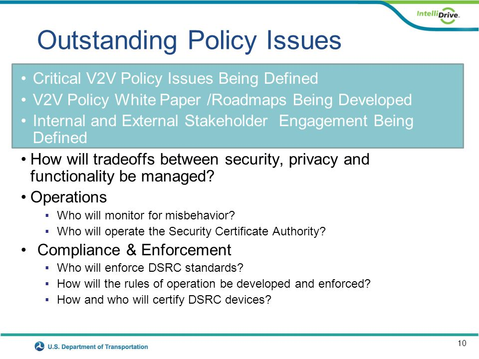 10 Outstanding Policy Issues Critical V2V Policy Issues Being Defined V2V Policy White Paper /Roadmaps Being Developed Internal and External Stakehold