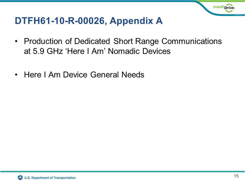 15 DTFH61-10-R-00026, Appendix A Production of Dedicated Short Range Communications at 5.9 GHz 'Here I Am' Nomadic Devices Here I Am Device General Ne