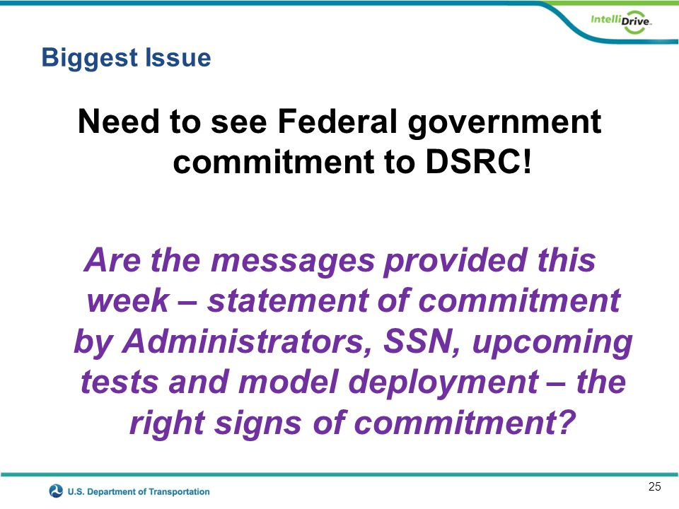 25 Biggest Issue Need to see Federal government commitment to DSRC! Are the messages provided this week – statement of commitment by Administrators, S