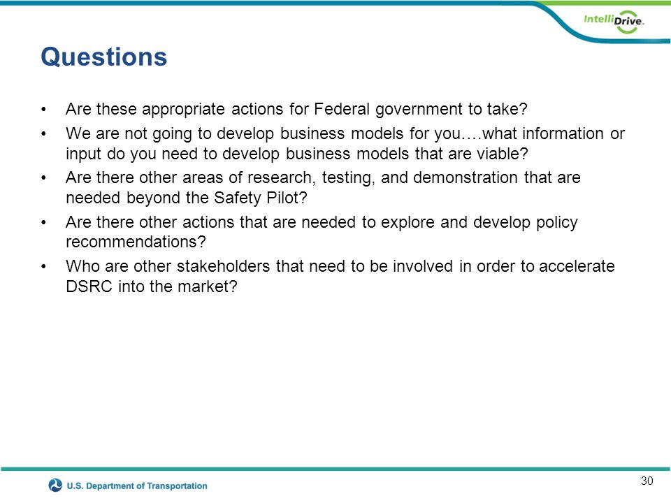 30 Questions Are these appropriate actions for Federal government to take? We are not going to develop business models for you….what information or in