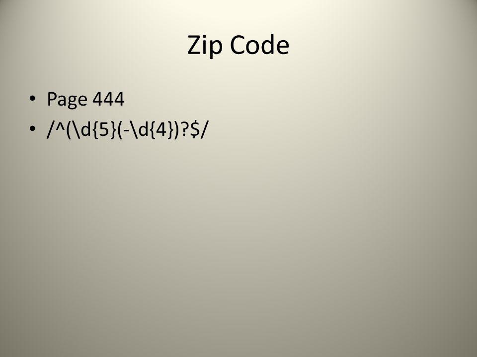 Zip Code Page 444 /^(\d{5}(-\d{4})?$/