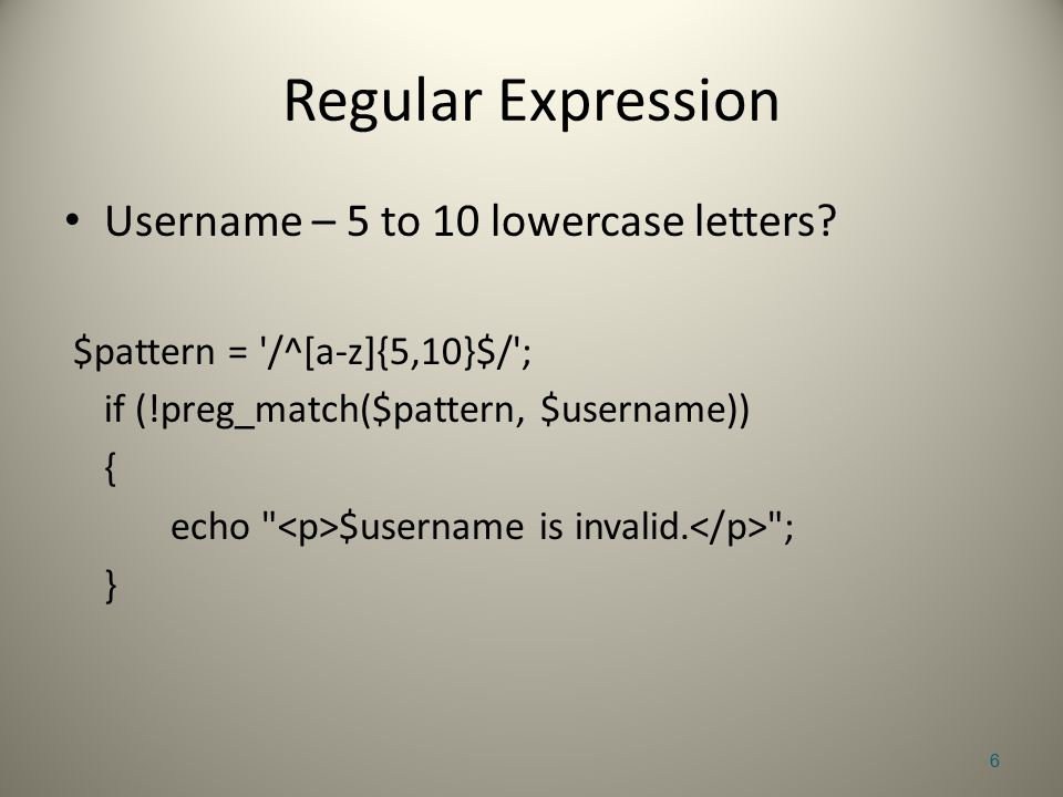 Regular Expression Username – 5 to 10 lowercase letters.