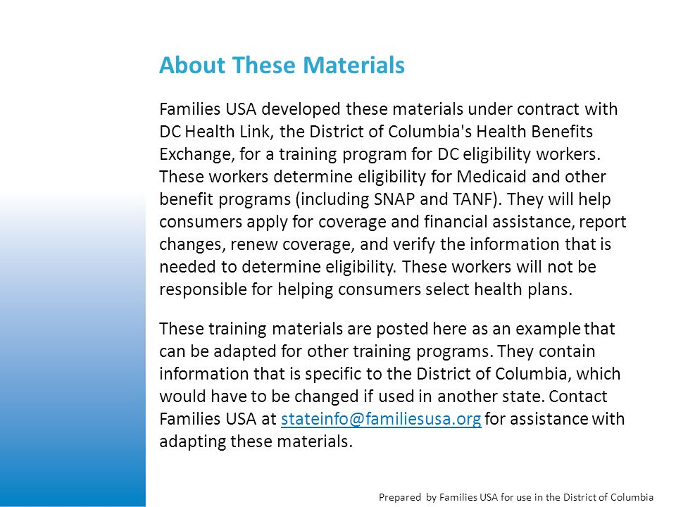 Prepared by Families USA for use in the District of Columbia Reasonable Opportunity Periods: DC Health Link If documentation is needed: Applicant has 90 days to: Provide documentation that resolves the inconsistency with the data source 90-day period can be extended by 30 days if applicant makes a good faith effort to get documentation Documentation requirement can be waived in special circumstances (except for SSN and citizenship/immigration status)